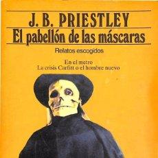 Libros de segunda mano: EL PABELLÓN DE LAS MÁSCARAS RELATOS ESCOGIDOS - J. B. PRIESTLEY. Lote 113212575