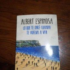 Libros de segunda mano: ALBERT ESPINOSA.LO QUE TE DIRE CUANDO TE VUELVA A VER.GRIJALBO.1ª EDICION 2017.. Lote 113217471