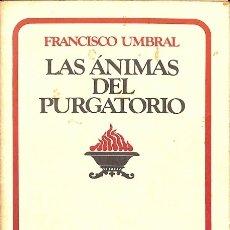 Libros de segunda mano: LAS ÁNIMAS DEL PURGATORIO - FRANCISCO UMBRAL - GRIJALBO - NARRATIVA 80. Lote 113270964