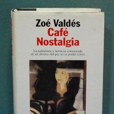 Libros de segunda mano: CAFÉ NOSTALGIA. ZOÉ VALDES. Lote 113514683