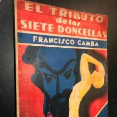 Libros de segunda mano: EL TRIBUTO DE LAS SIETE DONCELLAS, POR FRANCISCO CAMBA. Lote 114506011