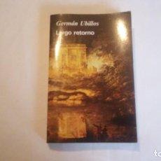 Libros de segunda mano: LARGO RETORNO. GERMAN UBILLOS. 1987. ESTADO BUENO. USADO.. Lote 114619631