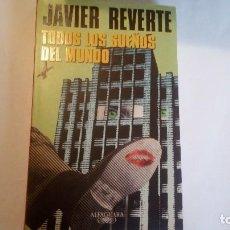 Libros de segunda mano: TODOS LOS SUEÑOS DEL MUNDO. JAVIER REVERTE. 1999. ESTADO ACEPTABLE, USADO.. Lote 114620575