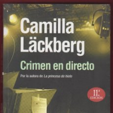 Libros de segunda mano: CRIMEN EN DIRECTO POR CAMILLA LÄCKBERG EDIT MAEVA 414 PAGINAS AÑO 2010 LL2202. Lote 115074563