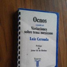 Libros de segunda mano: OCNOS. LUIS CERNUDA. VARIACIONES SOBRE TEMA MEXICANO. TAURUS. RÚSTICA. BUEN ESTADO. Lote 115405627