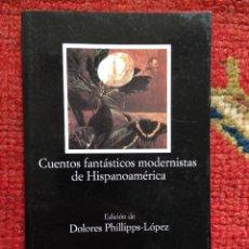 Libros de segunda mano: CUENTOS FANTÁSTICOS MODERNISTAS DE HISPANOAMERICA CÁTEDRA Nº 547 1ª ED. 2003 NUEVO. Lote 115531199