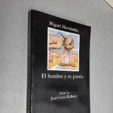 Libros de segunda mano: EL HOMBRE Y SU POESÍA / MIGUEL HERNÁNDEZ / CÁTEDRA 1992. Lote 115547863