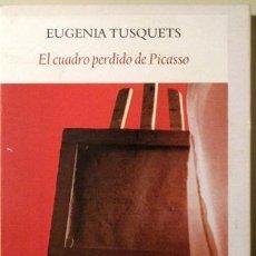 Libros de segunda mano: TUSQUETS, EUGENIA - EL CUADRO PERDIDO DE PICASSO (DEDICADO) - MADRID 2007 - 1ª EDIC.. Lote 115646871