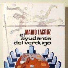 Libros de segunda mano: LACRUZ, MARIO - EL AYUDANTE DEL VERDUGO - BARCELONA 1971 - 1ª EDIC.. Lote 115646915