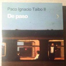 Libros de segunda mano: DE PASO * PACO IGNACIO TAIBO II EDITORIAL: BRUGUERA, 2009. Lote 115656623