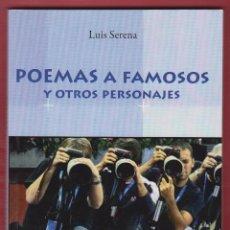 Libros de segunda mano: POEMAS A FAMOSOS Y OTROS PERSONAJES LUIS SERENAMANDALA EDICIONES 143 PAGINAS AÑO2013 LL2219. Lote 115814319