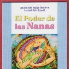 Libros de segunda mano: EL PODER DE LAS NANAS ANA ISABEL FRAGA SÁNCHEZ ANABEL SÁIZ RIPOLL 77 PAGINAS AÑO 2013 LL2226. Lote 116078843