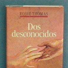 Libros de segunda mano: DOS DESCONOCIDOS. ROSIE THOMAS. Lote 116328615