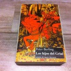 Libros de segunda mano: PETER BERLING. LOS HIJOS DEL GRIAL. ED. ANAYA & MARIO MUCHNIK, 1995. Lote 116374071