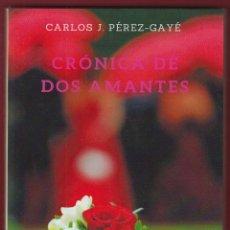 Libros de segunda mano: CRÓNICA DE DOS AMANTES CARLOS J. PÉREZ-GAYÉ MANDALA EDICIONES 353 PAGINAS AÑO2016 LL2235 . Lote 116407343