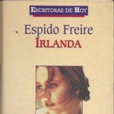 Libros de segunda mano: IRLANDA. ESPIDO FREIRE. . Lote 117796215