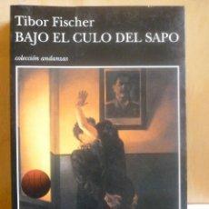 Libros de segunda mano: BAJO EL CULO DEL SAPO TUSQUETS, T. FISCHER, TAPA BLANDA. CONDICIÓN: MUY BIEN. Lote 118137311