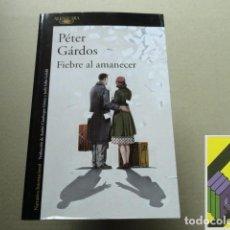 Libros de segunda mano: GARDOS, PETER: FIEBRE AL AMANECER (TRAD:ANDRÉS CIENFUEGOS/JUDIT FALLER). Lote 118536447