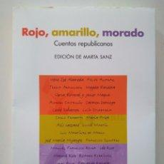 Libros de segunda mano: ROJO, AMARILLO, MORADO. CUENTOS REPUBLICANOS. EDICIÓN DE MARTA SANZ. Lote 118564247