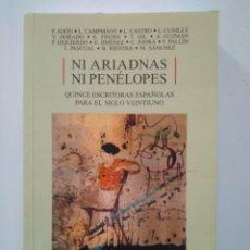 Libros de segunda mano: NI ARIADNAS NI PENÉLOPES. QUINCE ESCRITORAS ESPAÑOLAS PARA EL SIGLO XXI. Lote 118571867