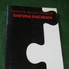 Libros de segunda mano: SIMFONIA INACABADA, DE FRANCESC MOLAS VIVANCOS 1994 1A.EDICION - DEDICATORIA DEL AUTOR. Lote 152115261