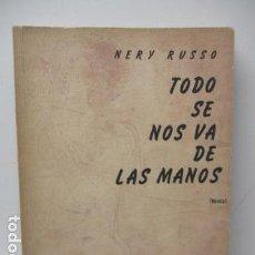 Libros de segunda mano: TODO SE NOS VA DE LAS MANOS, NERY RUSSO (DIFICIL). Lote 119403163