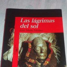Libros de segunda mano: LAS LÁGRIMAS DEL SOL DE JOSÉ MARÍA MERINO. Lote 119536860