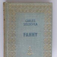 Libros de segunda mano: CARLES SOLDEVILA // FANNY // 1946 // BIBLIOTECA SELECTA. Lote 119636331