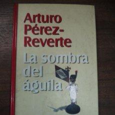 Libros de segunda mano: LA SOMBRA DEL ÁGUILA. ARTURO PÉREZ REVERTE. 1999.. Lote 120390707