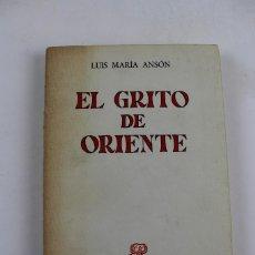 Libros de segunda mano: L- 4696. EL GRITO DE ORIENTE, LUIS MARIA ANSON. 1965. . Lote 120643443