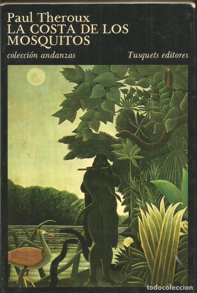 PAUL THEROUX. LA COSTA DE LOS MOSQUITOS. TUSQUETS ANDANZAS (Libros de Segunda Mano (posteriores a 1936) - Literatura - Narrativa - Otros)