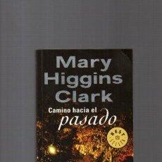 Libros de segunda mano: MARY HIGGINS CLARK - CAMINO HACIA EL PASADO - DEBOLSILLO 2004. Lote 121325983