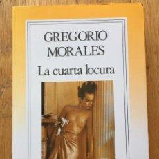 Libros de segunda mano: LA CUARTA LOCURA, GREGORIO MORALES. Lote 121610511