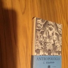 Libros de segunda mano: ANTROPOLOGÍA. C. KLUCKHOHN. FONDO DE CULTURA ECONÓMICA. BUEN ESTADO. TAPA DURA. . Lote 121676363
