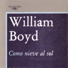 Libros de segunda mano: WILLIAM BOYD - COMO NIEVE AL SOL - EDITORIAL ALFAGUARA 1988. Lote 121701295