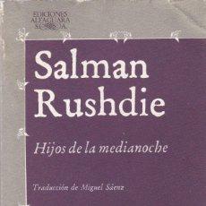 Libros de segunda mano: SALMAN RUSHDIE - HIJOS DE LA MEDIANOCHE - EDITORIAL ALFAGUARA 1988. Lote 121701423