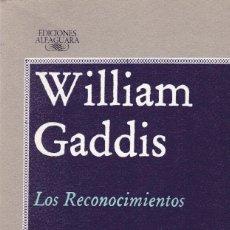 Libros de segunda mano: WILLIAM GADDIS - LOS RECONOCIMIENTOS - EDITORIAL ALFAGUARA 1988. Lote 121702167