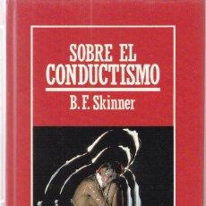Libros de segunda mano: B.F. SKINNER - SOBRE EL CONDUCTISMO - EDICIONES ORBIS 1986. Lote 121719759