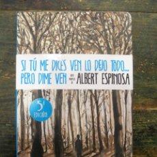Libros de segunda mano: SI TÚ ME DICES VEN LO DEJO TODO...PERO DIME VEN; ALBERT ESPINOSA; GRIJALBO, 2011; 9788499894362. Lote 121868523