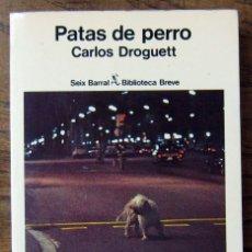 Libros de segunda mano: CARLOS DROGUETT - PATAS DE PERRO - SEIX BARRAL, 1979. Lote 121914475