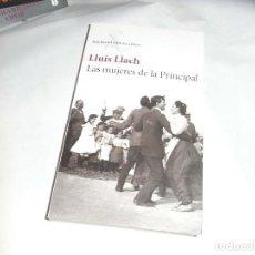 Libros de segunda mano: LLUIS LLACH, LAS MUJERES DE LA PRINCIPAL, SEIX BARRAL. Lote 121957379