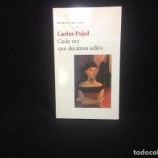 Libros de segunda mano: CADA VEZ QUE DECIMOS ADIOS CARLOS PUJOL SEIX BARRAL. Lote 122103367