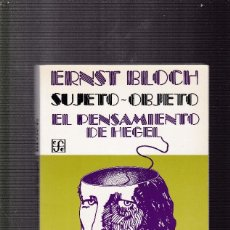 Libros de segunda mano: ERNST BLOCH - SUJETO-OBJETO - EL PENSAMIENTO DE HEGEL - FONDO CULTURA ECONOMICA 1982. Lote 122140787