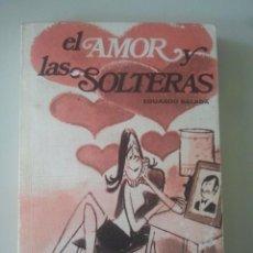 Libros de segunda mano: EL AMOR Y LAS SOLTERAS - EDUARDO BALADA - RODEGAR, 1965. Lote 122277091