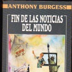 Libros de segunda mano: FIN DE LAS NOTICIAS DEL MUNDO - ANTHONY BURGESS. Lote 124240115