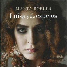 Libros de segunda mano: LUISA Y LOS ESPEJOS (PREMIO FERNANDO LARA DE NOVELA 2013) , MARTA ROBLES. Lote 124432483