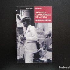 Libros de segunda mano: MIGUEL BARROSO. AMANECER CON HORMIGAS EN LA BOCA. AVE FÉNIX DEBOLSILLO.. Lote 124503247