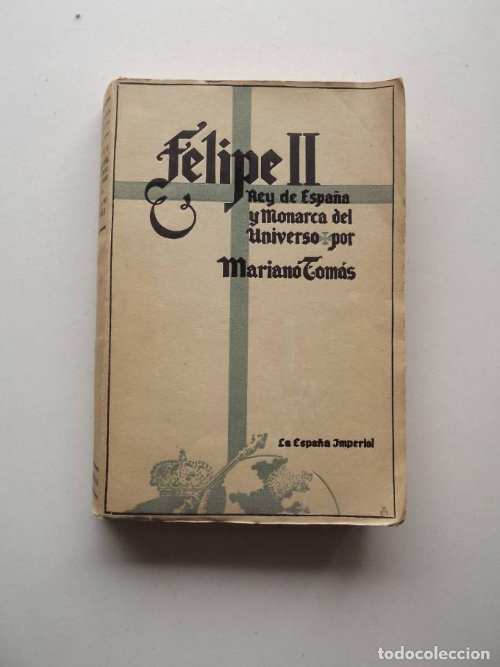 1942, FELIPE II, REY DE ESPAÑA Y MONARCA DEL UNIVERSO, MARIANO TOMÁS (Libros de Segunda Mano (posteriores a 1936) - Literatura - Narrativa - Otros)