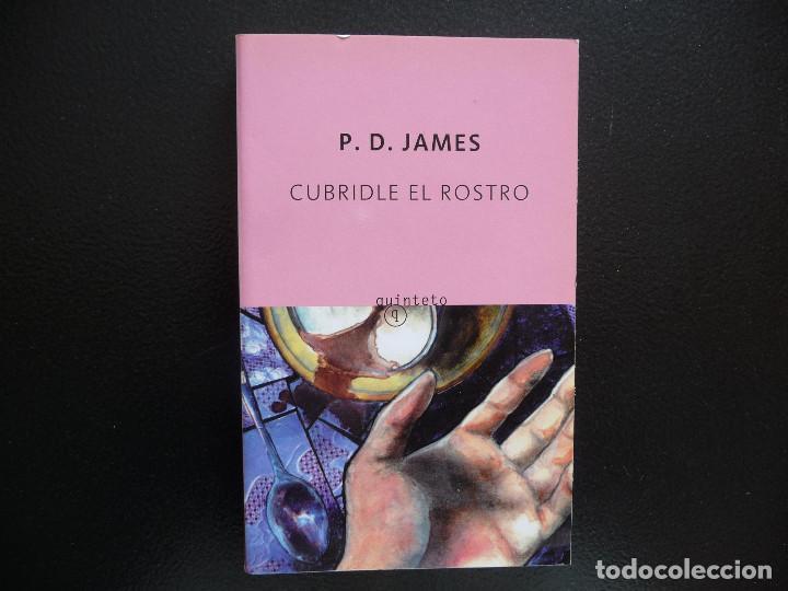 P.D. JAMES. CUBRIDLE EL ROSTRO. QUINTETO 2006. (Libros de Segunda Mano (posteriores a 1936) - Literatura - Narrativa - Otros)