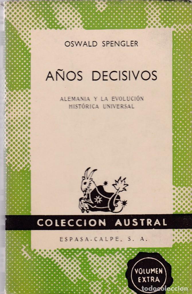 OSWALD SPENGLER - AÑOS DECISIVOS - AUSTRAL Nº 1323 / 1962 (Gebrauchte Bücher (nach 1936) - Literatur - Prosa - Andere Romane)